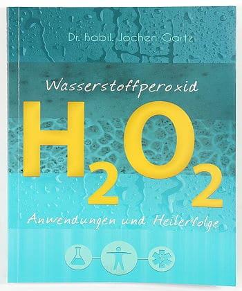 Wasserstoffperoxid - Anwendungen und Heilerfolge von Dr. Gartz